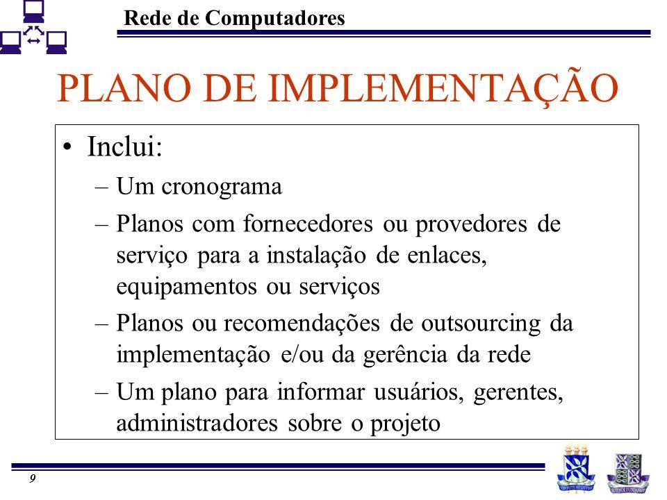 Rede de Computadores 8 PLANO DE IMPLEMENTAÇÃO Incluir recomendações sobre a implantação da rede. O plano não é detalhado se você não for responsável p