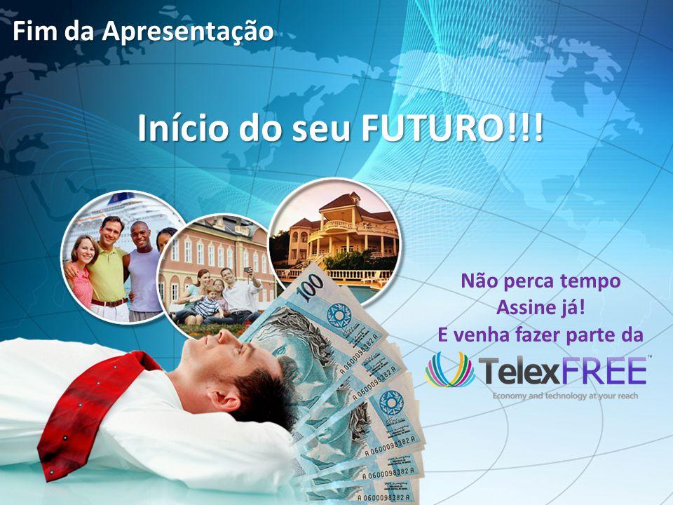 Fim da Apresentação Início do seu FUTURO!!! Não perca tempo Assine já! E venha fazer parte da