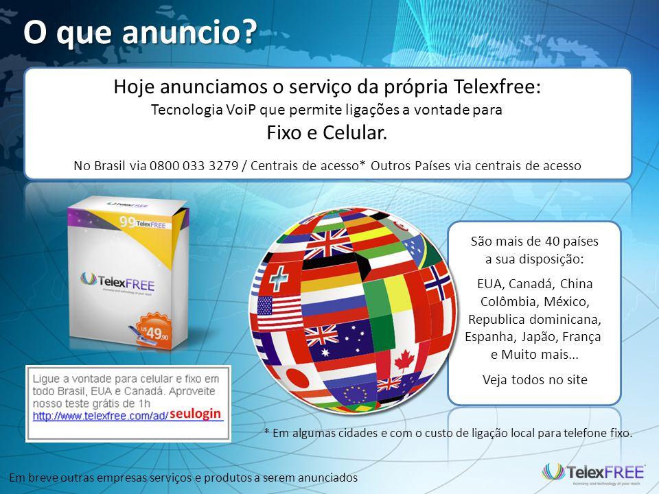 O que anuncio? Hoje anunciamos o serviço da própria Telexfree: Tecnologia VoiP que permite ligações a vontade para Fixo e Celular. No Brasil via 0800