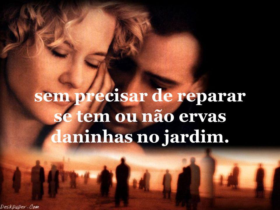 Diga: eu te amo, somente quando o seu amor for verdadeiro...