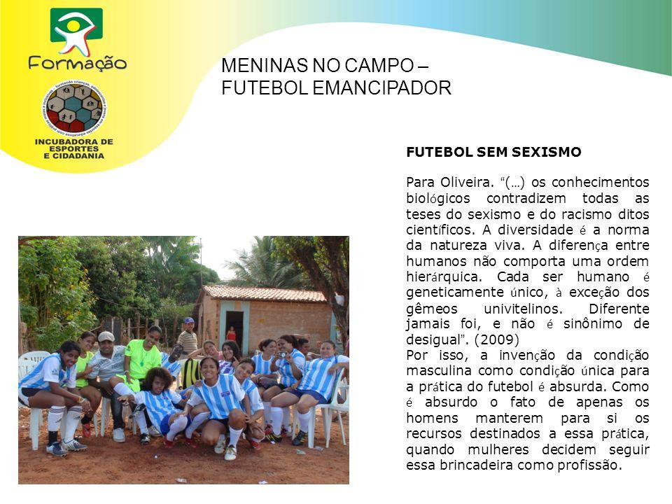 MENINAS NO CAMPO – FUTEBOL EMANCIPADOR FUTEBOL SEM SEXISMO Para Oliveira.