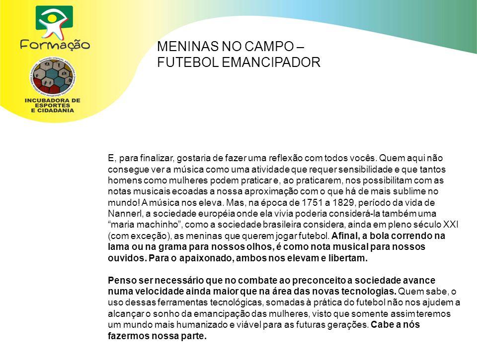 MENINAS NO CAMPO – FUTEBOL EMANCIPADOR E, para finalizar, gostaria de fazer uma reflexão com todos vocês.