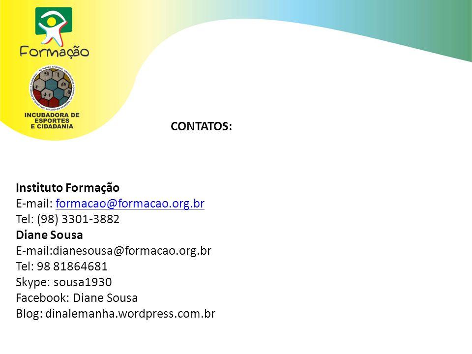 CONTATOS: Instituto Formação E-mail: formacao@formacao.org.brformacao@formacao.org.br Tel: (98) 3301-3882 Diane Sousa E-mail:dianesousa@formacao.org.br Tel: 98 81864681 Skype: sousa1930 Facebook: Diane Sousa Blog: dinalemanha.wordpress.com.br