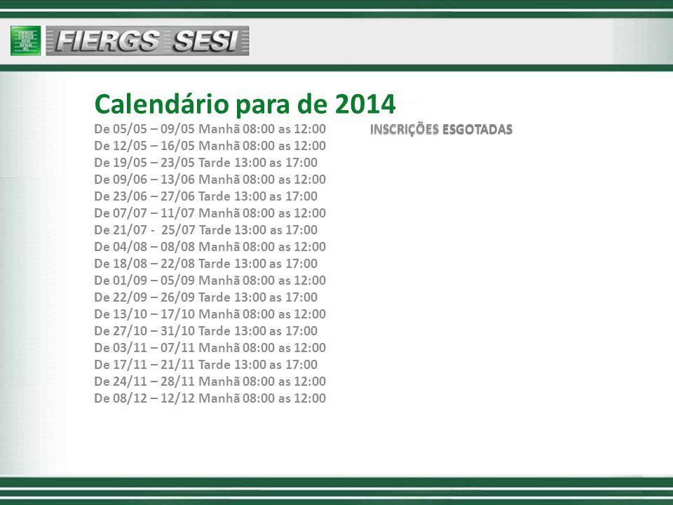 Calendário para de 2014 INSCRIÇÕES ESGOTADAS De 05/05 – 09/05 Manhã 08:00 as 12:00 INSCRIÇÕES ESGOTADAS De 12/05 – 16/05 Manhã 08:00 as 12:00 De 19/05
