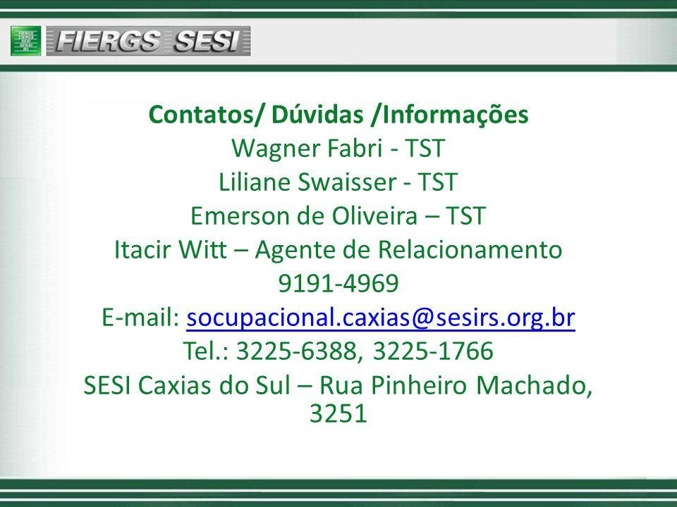 Contatos/ Dúvidas /Informações Wagner Fabri - TST Liliane Swaisser - TST Emerson de Oliveira – TST Itacir Witt – Agente de Relacionamento 9191-4969 E-