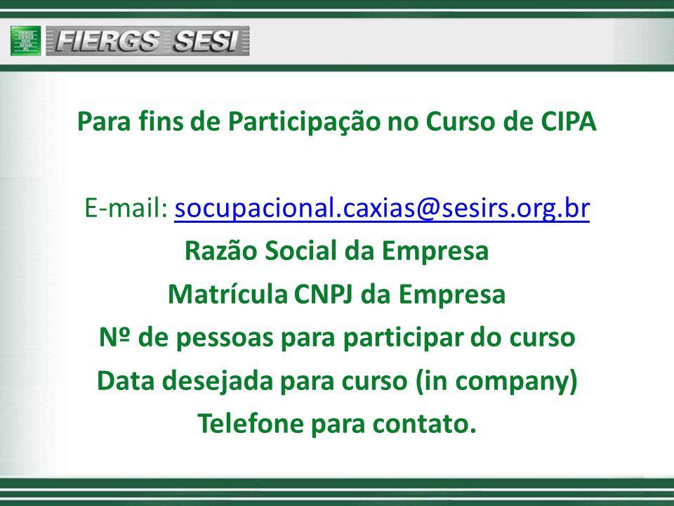 Para fins de Participação no Curso de CIPA E-mail: socupacional.caxias@sesirs.org.brsocupacional.caxias@sesirs.org.br Razão Social da Empresa Matrícul