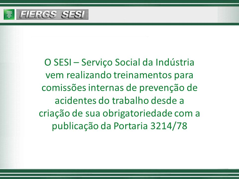 O SESI – Serviço Social da Indústria vem realizando treinamentos para comissões internas de prevenção de acidentes do trabalho desde a criação de sua