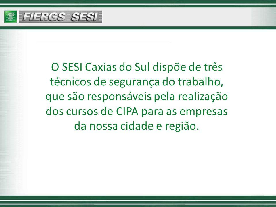O SESI Caxias do Sul dispõe de três técnicos de segurança do trabalho, que são responsáveis pela realização dos cursos de CIPA para as empresas da nos
