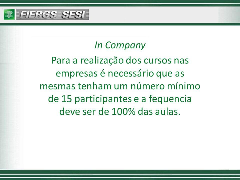 In Company Para a realização dos cursos nas empresas é necessário que as mesmas tenham um número mínimo de 15 participantes e a fequencia deve ser de