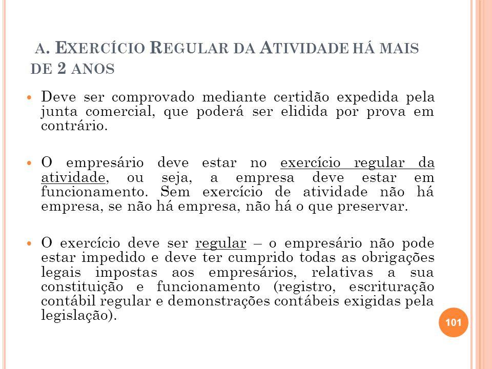 A. E XERCÍCIO R EGULAR DA A TIVIDADE HÁ MAIS DE 2 ANOS Deve ser comprovado mediante certidão expedida pela junta comercial, que poderá ser elidida por