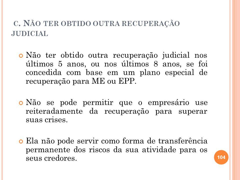 C. N ÃO TER OBTIDO OUTRA RECUPERAÇÃO JUDICIAL Não ter obtido outra recuperação judicial nos últimos 5 anos, ou nos últimos 8 anos, se foi concedida co