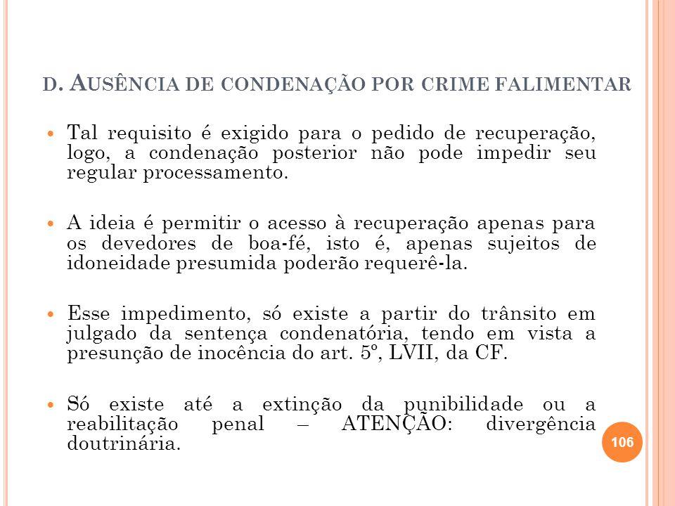D. A USÊNCIA DE CONDENAÇÃO POR CRIME FALIMENTAR Tal requisito é exigido para o pedido de recuperação, logo, a condenação posterior não pode impedir se
