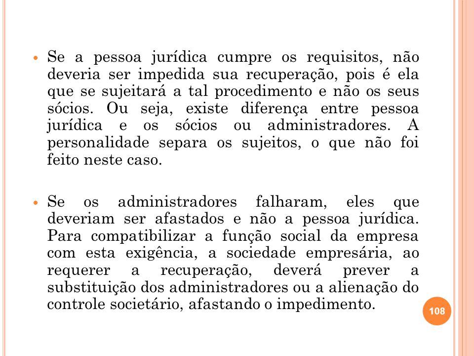 Se a pessoa jurídica cumpre os requisitos, não deveria ser impedida sua recuperação, pois é ela que se sujeitará a tal procedimento e não os seus sóci