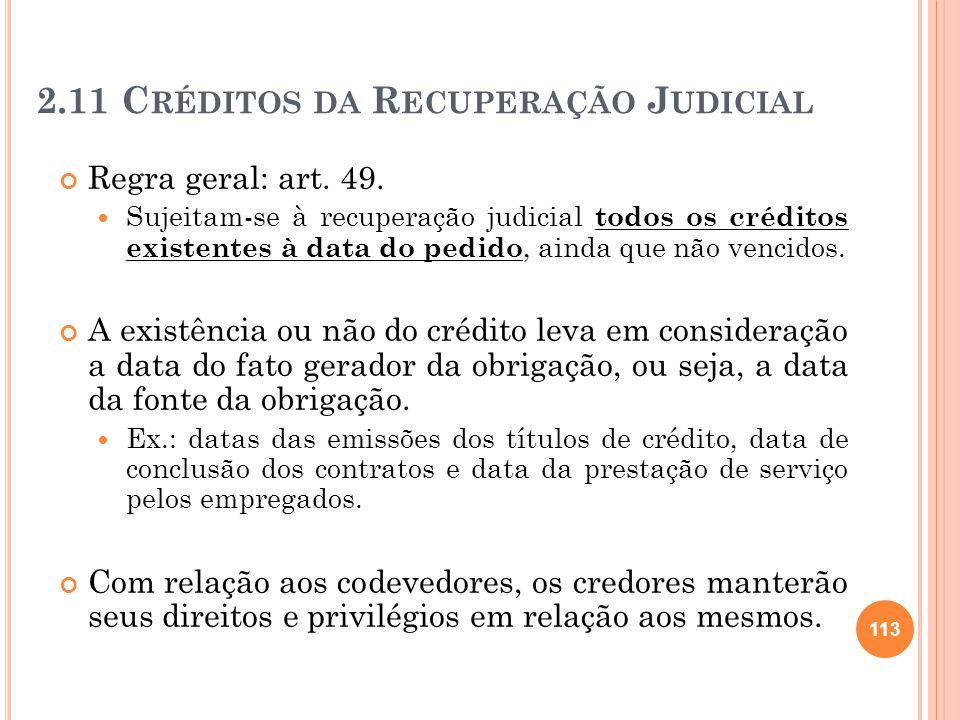 2.11 C RÉDITOS DA R ECUPERAÇÃO J UDICIAL Regra geral: art. 49. Sujeitam-se à recuperação judicial todos os créditos existentes à data do pedido, ainda