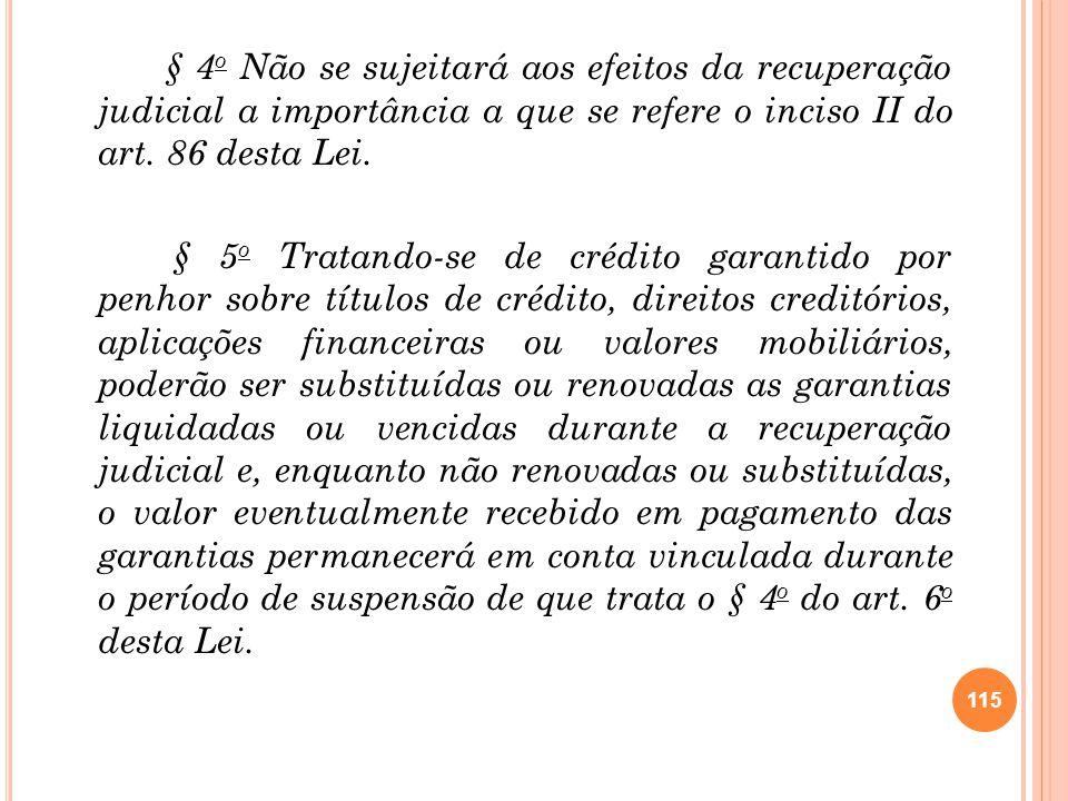 § 4 o Não se sujeitará aos efeitos da recuperação judicial a importância a que se refere o inciso II do art. 86 desta Lei. § 5 o Tratando-se de crédit