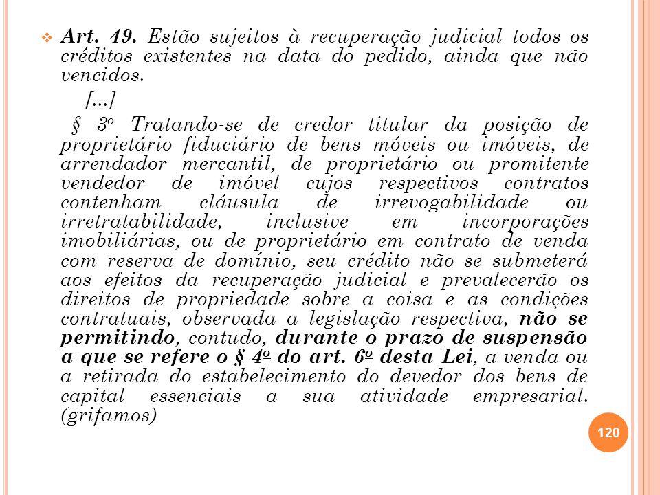Art. 49. Estão sujeitos à recuperação judicial todos os créditos existentes na data do pedido, ainda que não vencidos. [...] § 3 o Tratando-se de cred