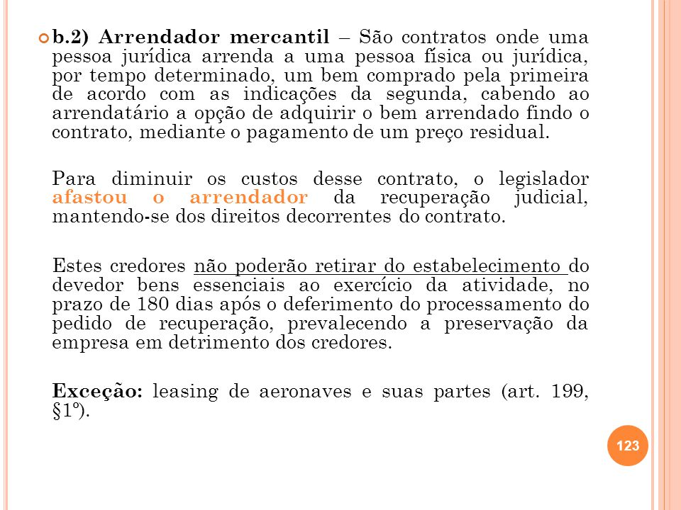 b.2) Arrendador mercantil – São contratos onde uma pessoa jurídica arrenda a uma pessoa física ou jurídica, por tempo determinado, um bem comprado pel