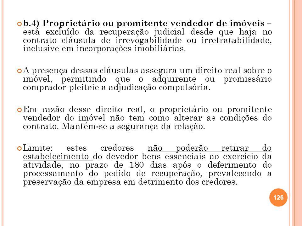 b.4) Proprietário ou promitente vendedor de imóveis – está excluído da recuperação judicial desde que haja no contrato cláusula de irrevogabilidade ou