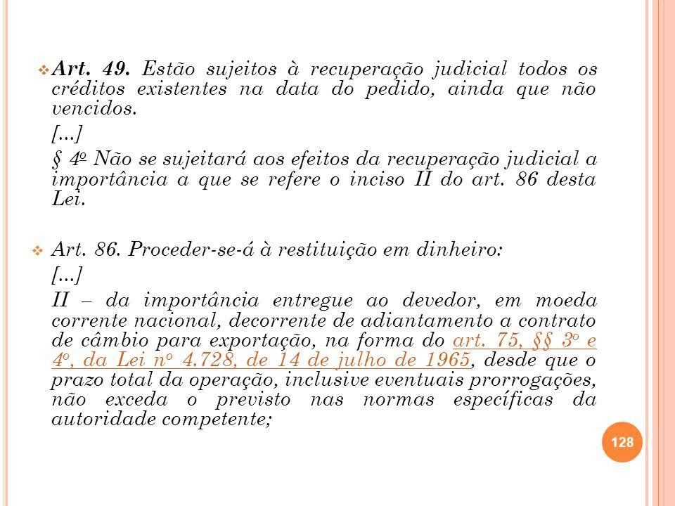 Art. 49. Estão sujeitos à recuperação judicial todos os créditos existentes na data do pedido, ainda que não vencidos. [...] § 4 o Não se sujeitará ao