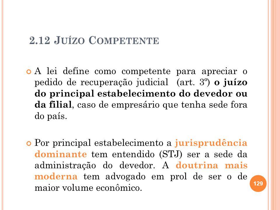 2.12 J UÍZO C OMPETENTE A lei define como competente para apreciar o pedido de recuperação judicial (art. 3º) o juízo do principal estabelecimento do
