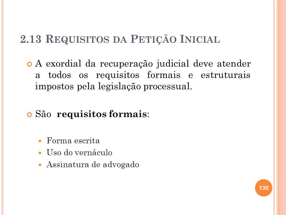 2.13 R EQUISITOS DA P ETIÇÃO I NICIAL A exordial da recuperação judicial deve atender a todos os requisitos formais e estruturais impostos pela legisl