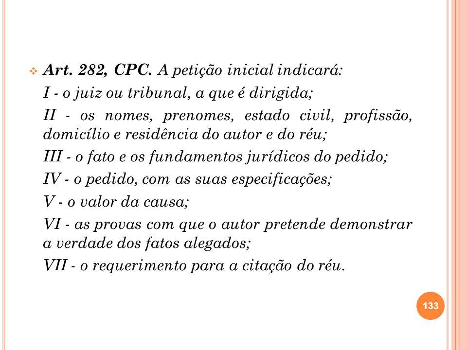 Art. 282, CPC. A petição inicial indicará: I - o juiz ou tribunal, a que é dirigida; II - os nomes, prenomes, estado civil, profissão, domicílio e res