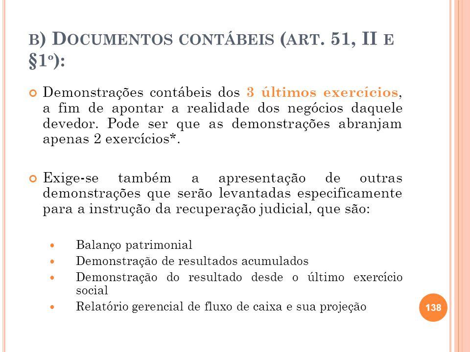 B ) D OCUMENTOS CONTÁBEIS ( ART. 51, II E §1 º ): Demonstrações contábeis dos 3 últimos exercícios, a fim de apontar a realidade dos negócios daquele