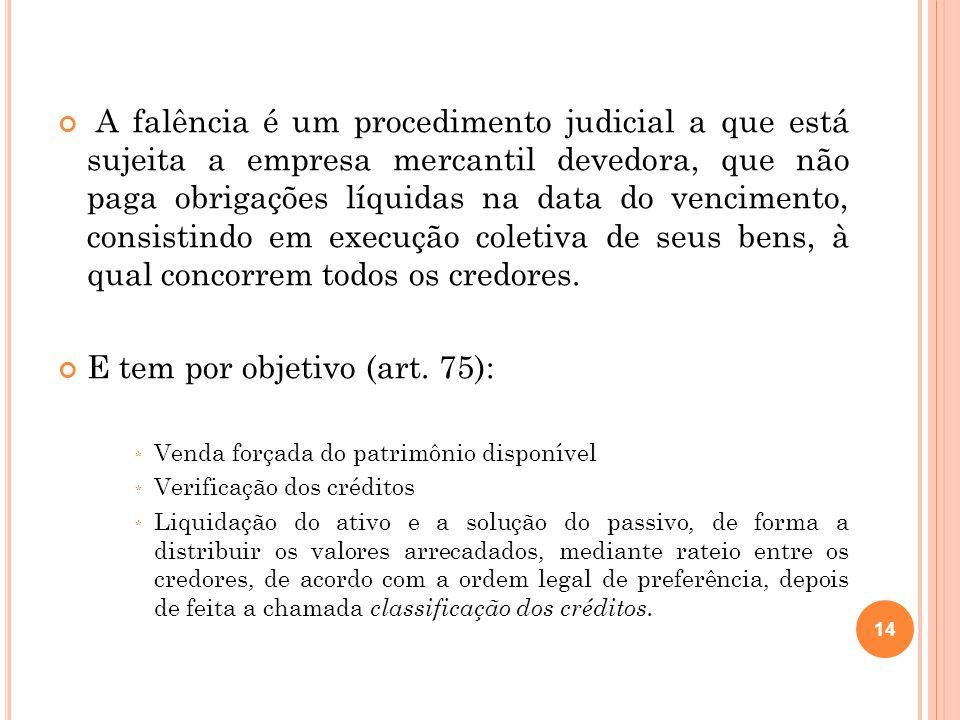A falência é um procedimento judicial a que está sujeita a empresa mercantil devedora, que não paga obrigações líquidas na data do vencimento, consist