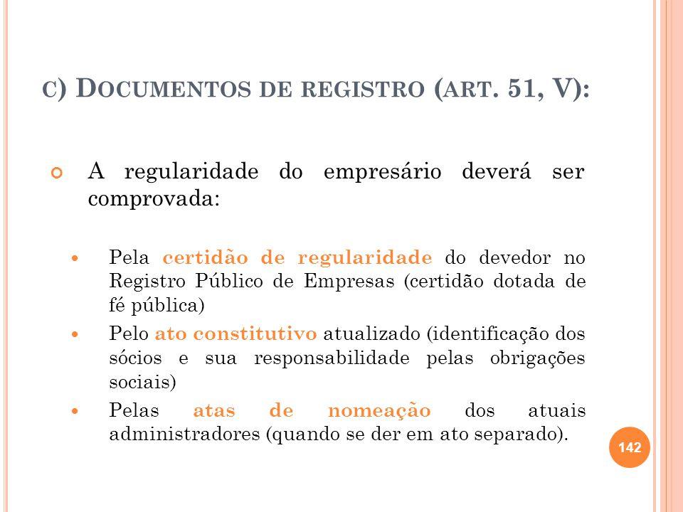 C ) D OCUMENTOS DE REGISTRO ( ART. 51, V): A regularidade do empresário deverá ser comprovada: Pela certidão de regularidade do devedor no Registro Pú
