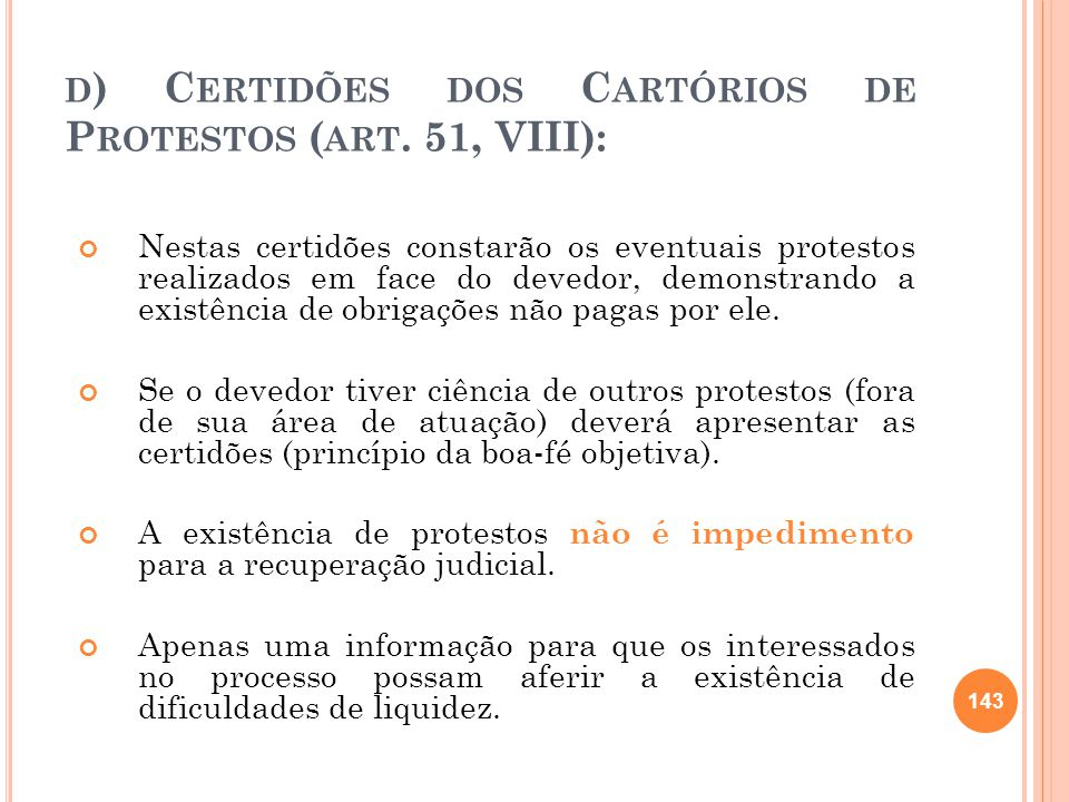 D ) C ERTIDÕES DOS C ARTÓRIOS DE P ROTESTOS ( ART. 51, VIII): Nestas certidões constarão os eventuais protestos realizados em face do devedor, demonst