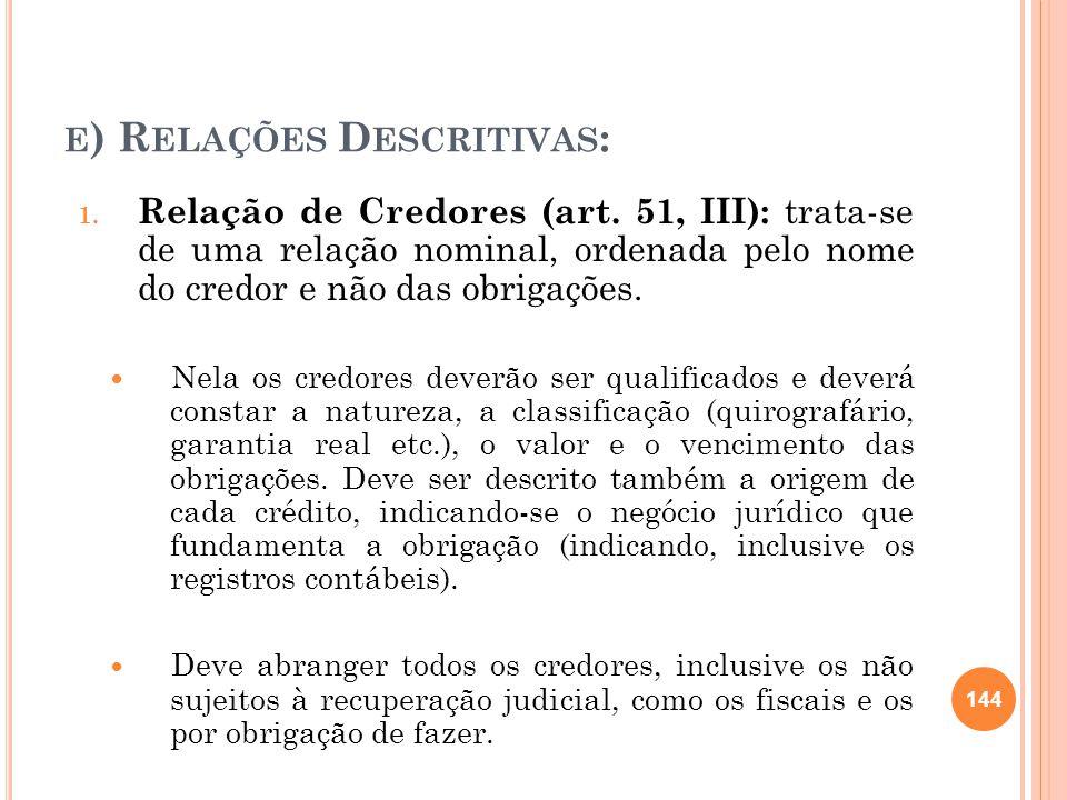 E ) R ELAÇÕES D ESCRITIVAS : 1. Relação de Credores (art. 51, III): trata-se de uma relação nominal, ordenada pelo nome do credor e não das obrigações