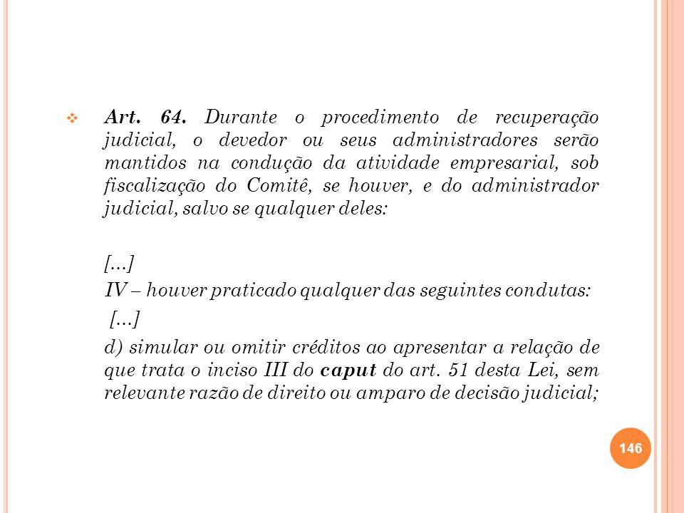 Art. 64. Durante o procedimento de recuperação judicial, o devedor ou seus administradores serão mantidos na condução da atividade empresarial, sob fi
