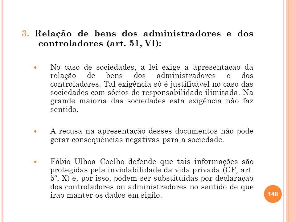 3. Relação de bens dos administradores e dos controladores (art. 51, VI): No caso de sociedades, a lei exige a apresentação da relação de bens dos adm