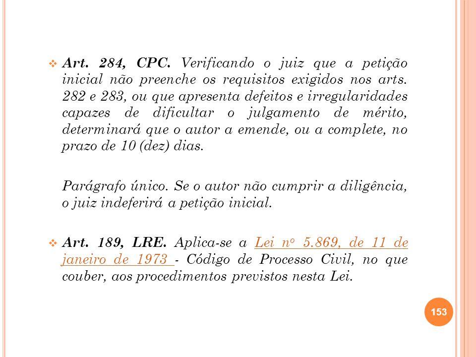 Art. 284, CPC. Verificando o juiz que a petição inicial não preenche os requisitos exigidos nos arts. 282 e 283, ou que apresenta defeitos e irregular