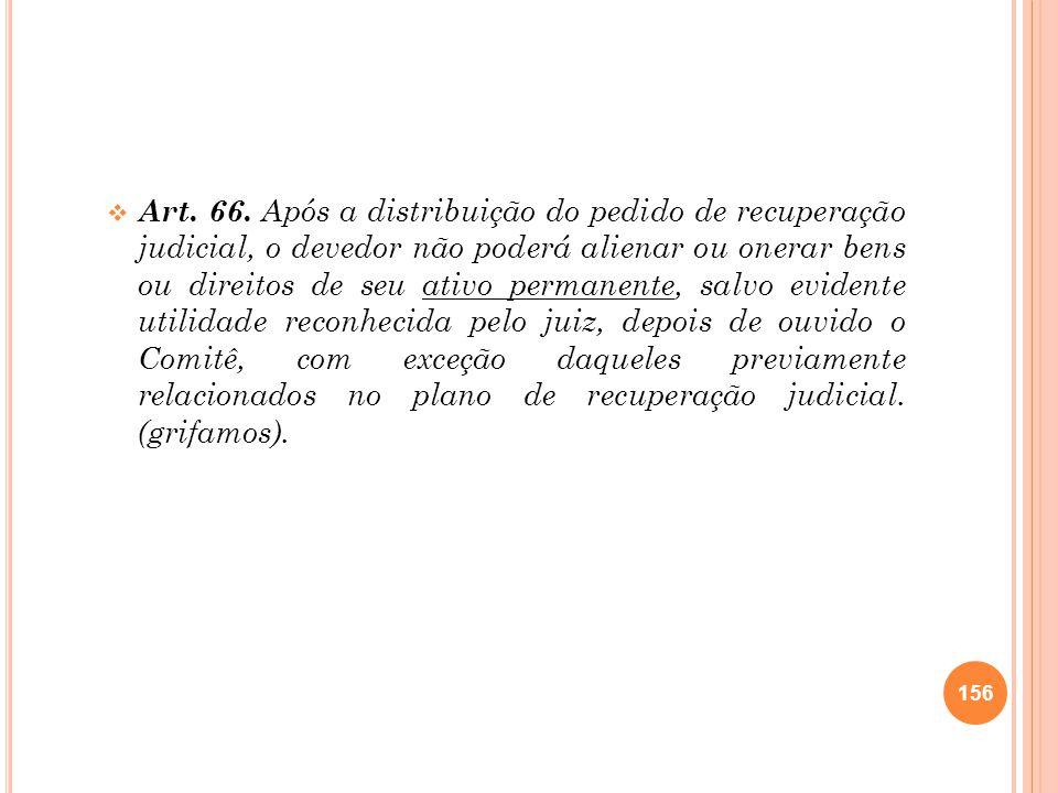 Art. 66. Após a distribuição do pedido de recuperação judicial, o devedor não poderá alienar ou onerar bens ou direitos de seu ativo permanente, salvo