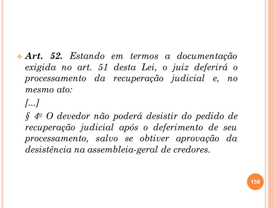 Art. 52. Estando em termos a documentação exigida no art. 51 desta Lei, o juiz deferirá o processamento da recuperação judicial e, no mesmo ato: [...]