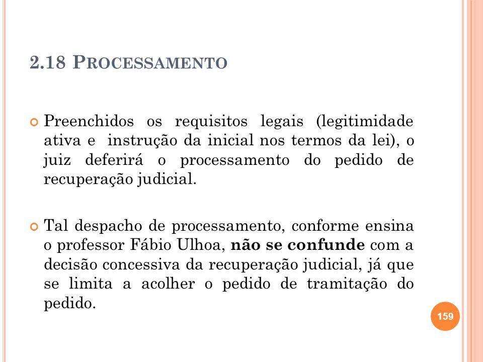 2.18 P ROCESSAMENTO Preenchidos os requisitos legais (legitimidade ativa e instrução da inicial nos termos da lei), o juiz deferirá o processamento do
