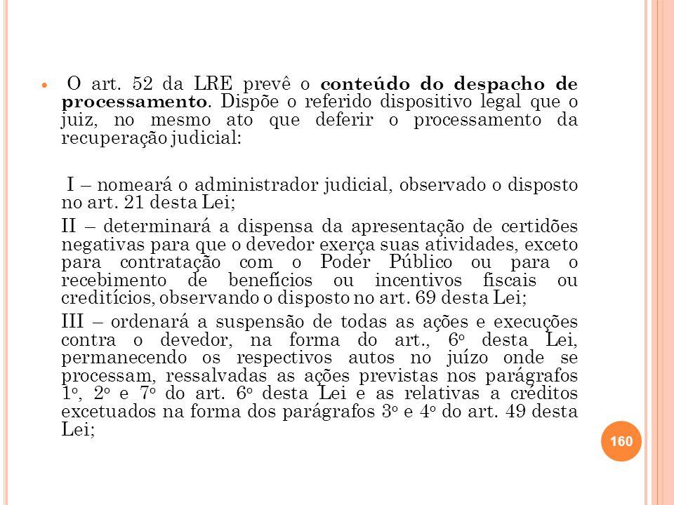 O art. 52 da LRE prevê o conteúdo do despacho de processamento. Dispõe o referido dispositivo legal que o juiz, no mesmo ato que deferir o processamen