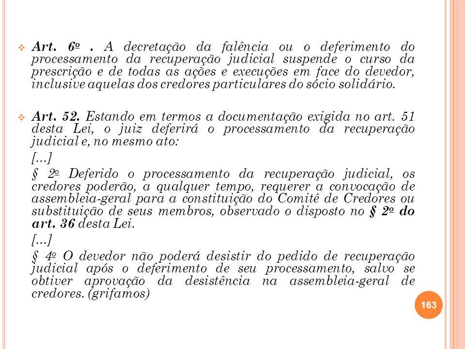 Art. 6 o. A decretação da falência ou o deferimento do processamento da recuperação judicial suspende o curso da prescrição e de todas as ações e exec