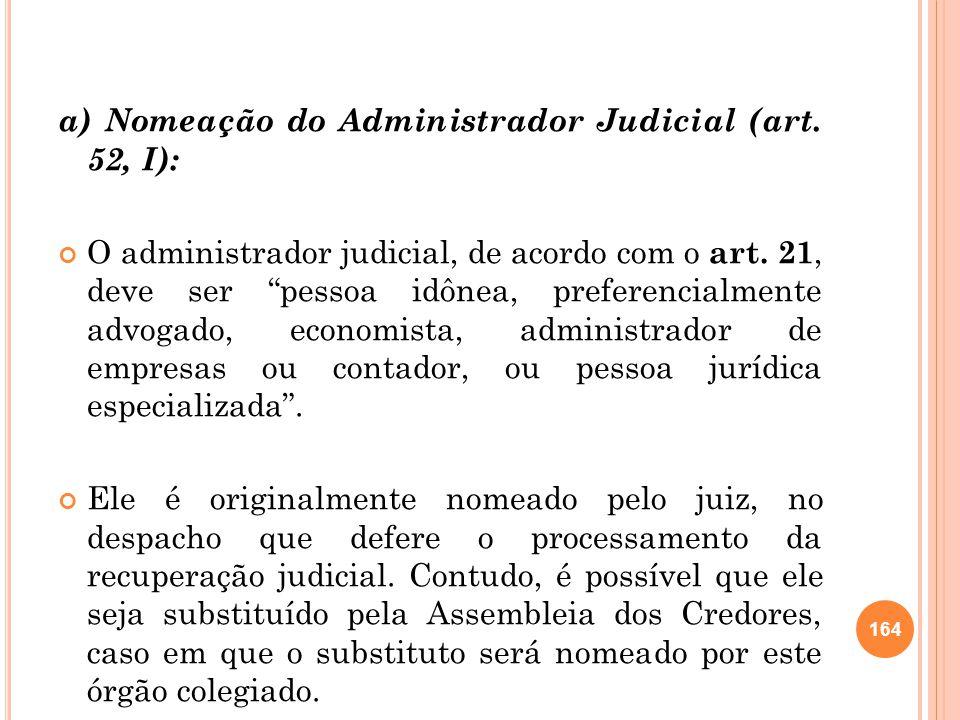 a) Nomeação do Administrador Judicial (art. 52, I): O administrador judicial, de acordo com o art. 21, deve ser pessoa idônea, preferencialmente advog
