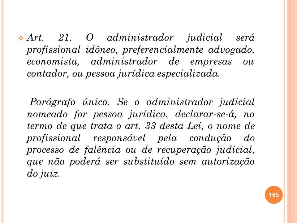 Art. 21. O administrador judicial será profissional idôneo, preferencialmente advogado, economista, administrador de empresas ou contador, ou pessoa j