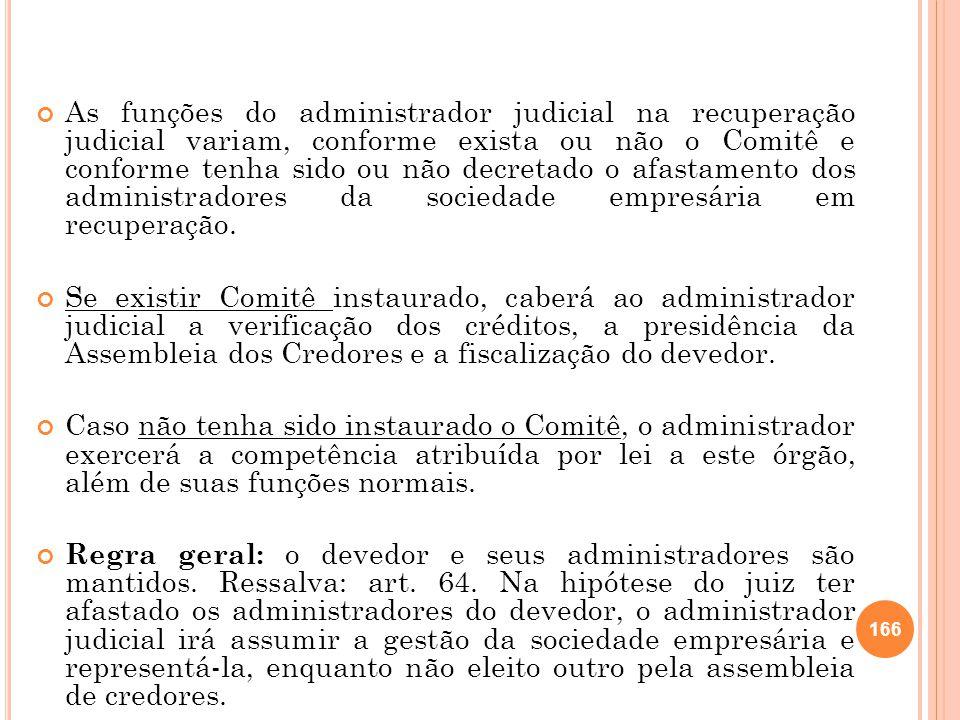 As funções do administrador judicial na recuperação judicial variam, conforme exista ou não o Comitê e conforme tenha sido ou não decretado o afastame