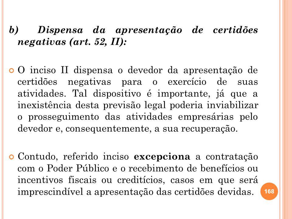 b) Dispensa da apresentação de certidões negativas (art. 52, II): O inciso II dispensa o devedor da apresentação de certidões negativas para o exercíc