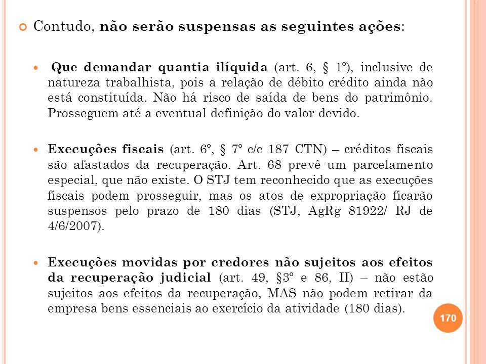 Contudo, não serão suspensas as seguintes ações : Que demandar quantia ilíquida (art. 6, § 1º), inclusive de natureza trabalhista, pois a relação de d