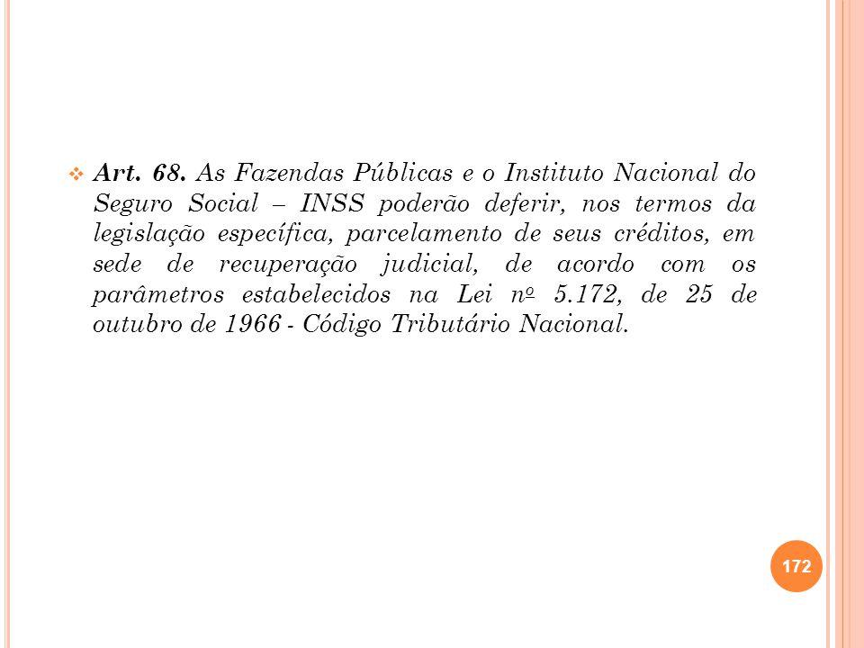 Art. 68. As Fazendas Públicas e o Instituto Nacional do Seguro Social – INSS poderão deferir, nos termos da legislação específica, parcelamento de seu