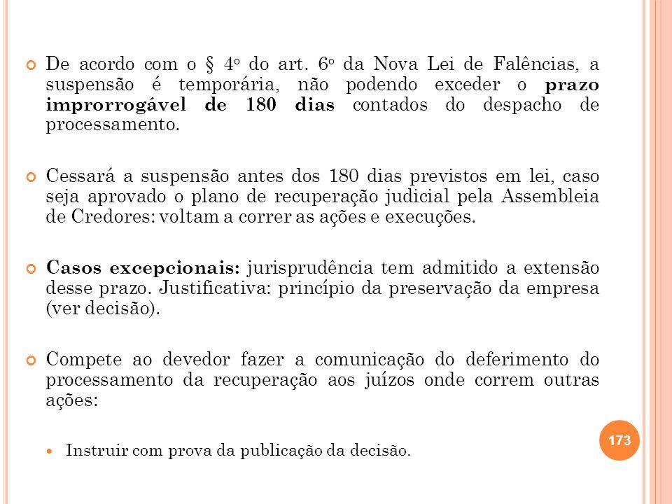 De acordo com o § 4 o do art. 6 o da Nova Lei de Falências, a suspensão é temporária, não podendo exceder o prazo improrrogável de 180 dias contados d