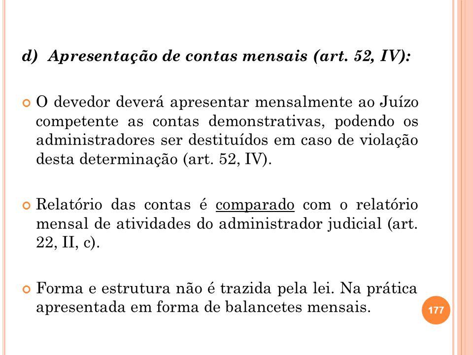 d) Apresentação de contas mensais (art. 52, IV): O devedor deverá apresentar mensalmente ao Juízo competente as contas demonstrativas, podendo os admi