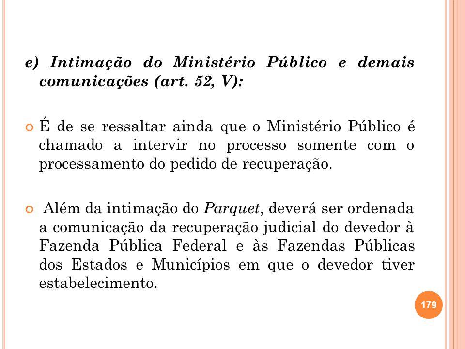 e) Intimação do Ministério Público e demais comunicações (art. 52, V): É de se ressaltar ainda que o Ministério Público é chamado a intervir no proces