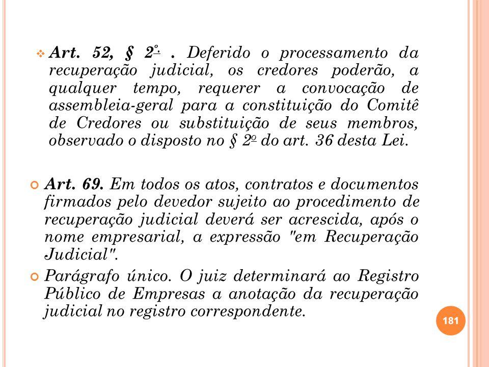 Art. 52, § 2 º.. Deferido o processamento da recuperação judicial, os credores poderão, a qualquer tempo, requerer a convocação de assembleia-geral pa