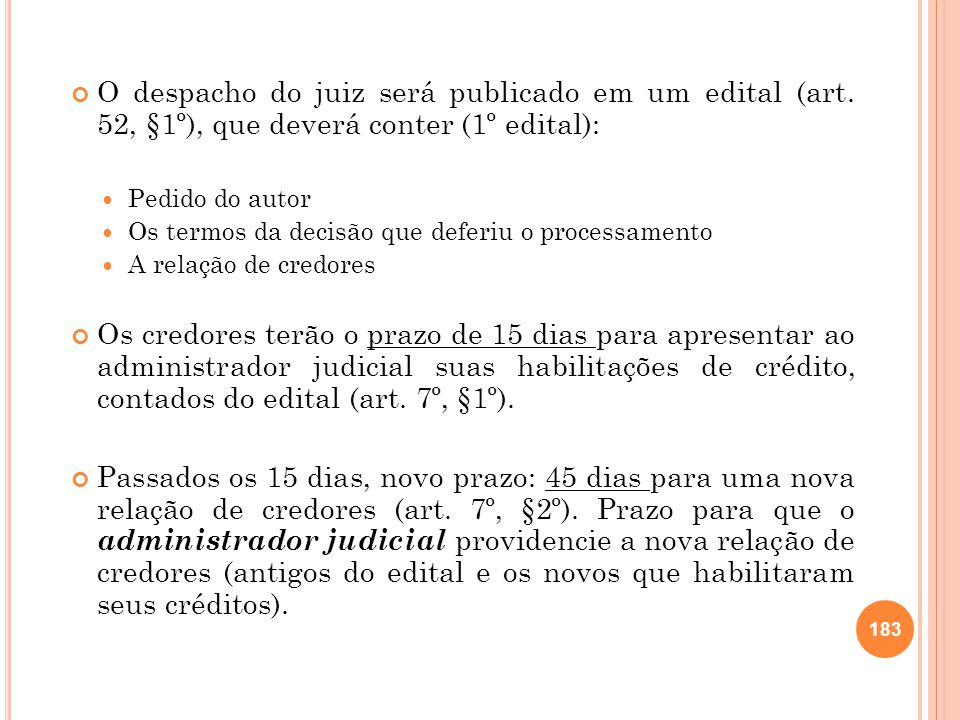 O despacho do juiz será publicado em um edital (art. 52, §1º), que deverá conter (1º edital): Pedido do autor Os termos da decisão que deferiu o proce